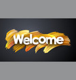 welcome poster with golden brush strokes on grey vector image vector image