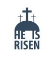 he is risen easter flat vector image