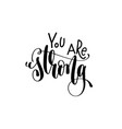 you are strong - hand lettering inscription vector image vector image