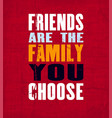 inspiring motivation quote with text friends are vector image