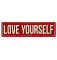 love yourself vintage rusty metal sign vector image