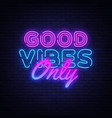 good vibes only neon text design template vector image