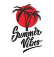 summer vibes lettering phrase with palm icon vector image