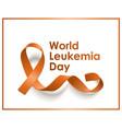 world leukemia day - orange ribbon solidarity vector image vector image