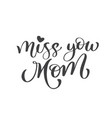 miss you mom text hand drawn lettering design vector image