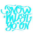 snow must go on vector image vector image
