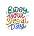 enjoy your special day multicolor lettering vector image