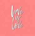 love is - inspirational valentines day romantic vector image vector image