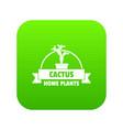 home cactus icon green vector image vector image