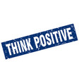 square grunge blue think positive stamp vector image vector image