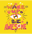 success secret - wake up and be awesome vector image vector image