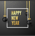 happy new year greeting card in golden and black vector image vector image