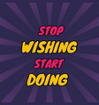 motivation quotes stop wishing start doing poster vector image vector image