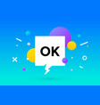 ok banner speech bubble poster and sticker vector image vector image