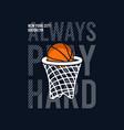 always play hard slogan for basketball t-shirt vector image vector image