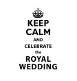 keep calm and celebrate the royal wedding vector image