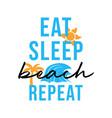 eat sleep beach repeat lettering typography vector image
