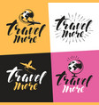 travel more label handwritten lettering vector image vector image
