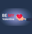 be my valentine greeting card with hand holding vector image