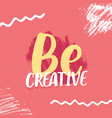 be creative inspirational slogan poster design vector image