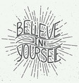 believe in yourself isolated on vintage background vector image vector image
