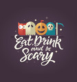 eat drink and be scary - halloween card vector image