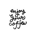 enjoy your coffee vector image