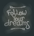 follow your dream on the blackboard vector image