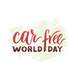 hand drawn brush pen lettering world car free day vector image vector image