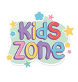 kids zone cartoon letters colorful stars vector image
