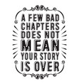 love quote and saying a few bad chapters does not vector image vector image