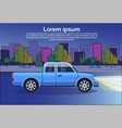 pickup truck blue vehicle on night road over city vector image vector image