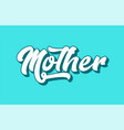 mother hand written word text for typography vector image vector image
