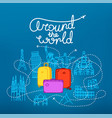 around the world concept world travel color vector image vector image