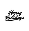 happy holidays lettering on black and white image vector image vector image