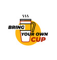 bring your own cup sticker coffee or tea cup vector image vector image