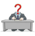 clerk with a question mark instead of his head vector image vector image