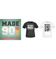made in tne 90s slogan for t-shirt print stamp vector image vector image