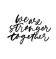 we are stronger together phrase vector image