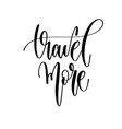 travel more - hand lettering inspiration text vector image vector image