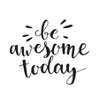 Be awesome today vector image vector image
