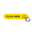click here button hand pointer clicking finger vector image vector image