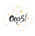 Oops brush hand made text handmade lettering for vector image