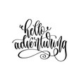 hello adventuring - travel lettering inspiration vector image