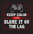 gamer quotes and slogan good for tee keep calm vector image vector image