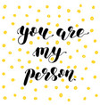 you are my person brush lettering vector image vector image