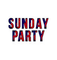 sunday party template design vector image
