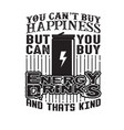 you can t buy happiness but can buy energy vector image vector image