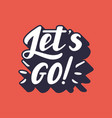 let s go lettering vector image vector image