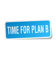 time for plan b square sticker on white vector image vector image